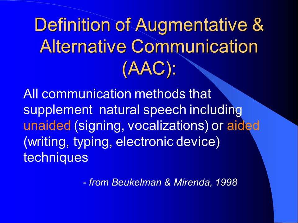Definition of Augmentative & Alternative Communication (AAC):