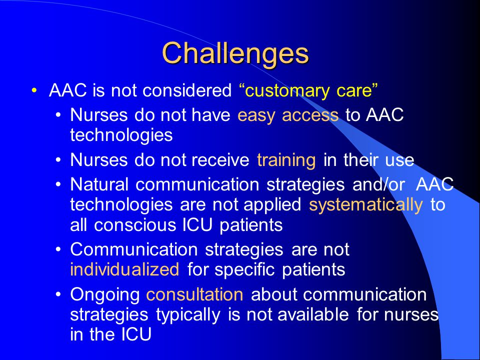 Challenges AAC is not considered customary care