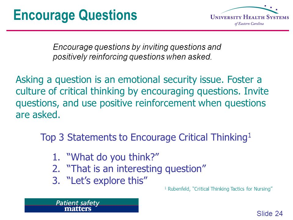 Encourage Questions Encourage questions by inviting questions and positively reinforcing questions when asked.