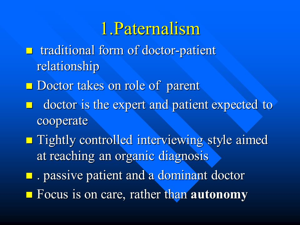 1.Paternalism traditional form of doctor-patient relationship