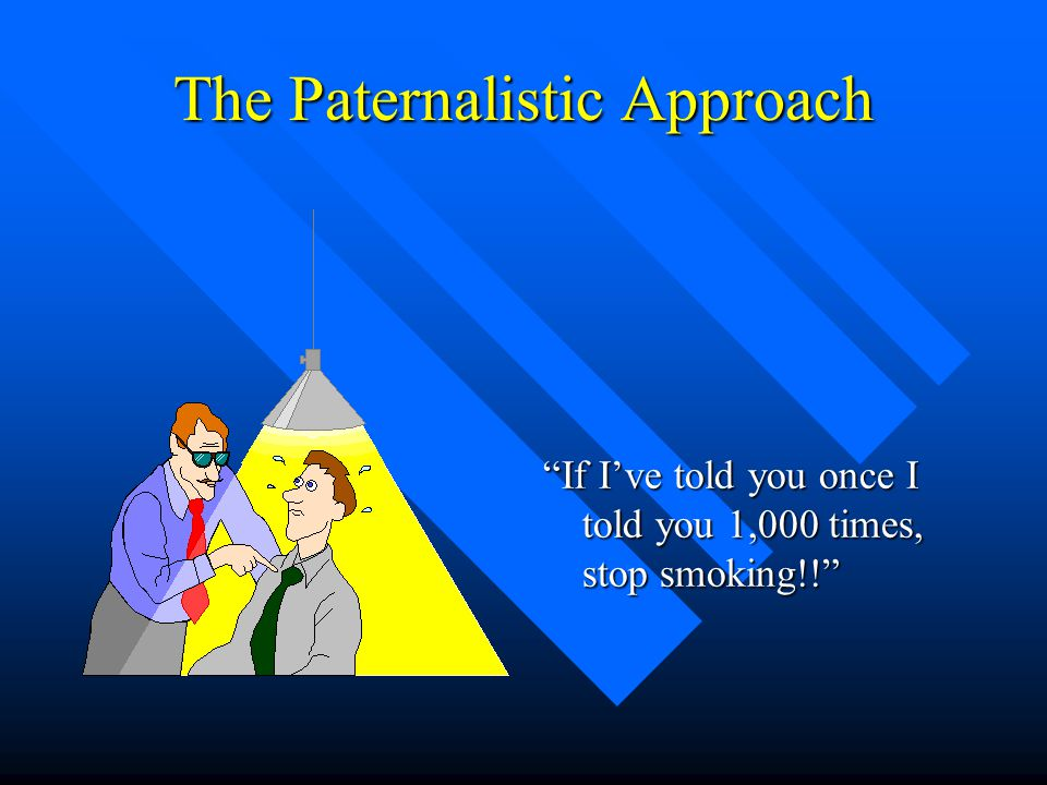 The Paternalistic Approach