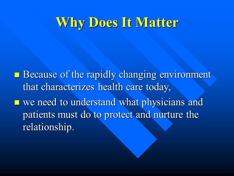 Why Does It Matter Because of the rapidly changing environment that characterizes health care today,