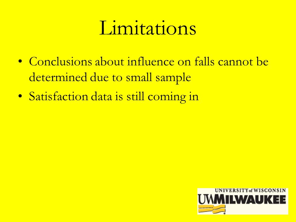 Limitations Conclusions about influence on falls cannot be determined due to small sample.
