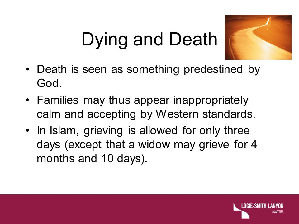 Dying and Death Death is seen as something predestined by God.
