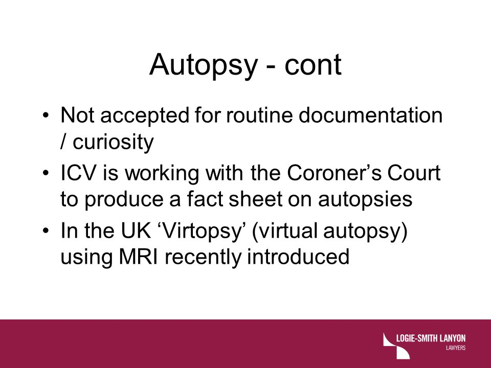 Autopsy - cont Not accepted for routine documentation / curiosity