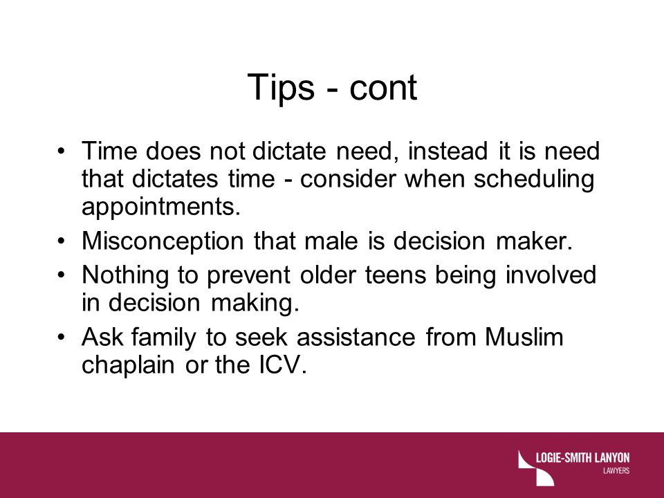 Tips - cont Time does not dictate need, instead it is need that dictates time - consider when scheduling appointments.