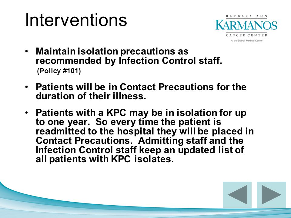 Interventions Maintain isolation precautions as recommended by Infection Control staff. (Policy #101)