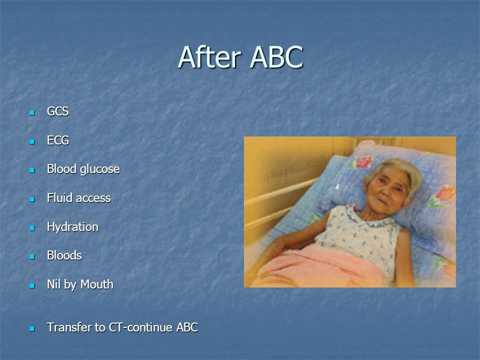 After ABC GCS ECG Blood glucose Fluid access Hydration Bloods