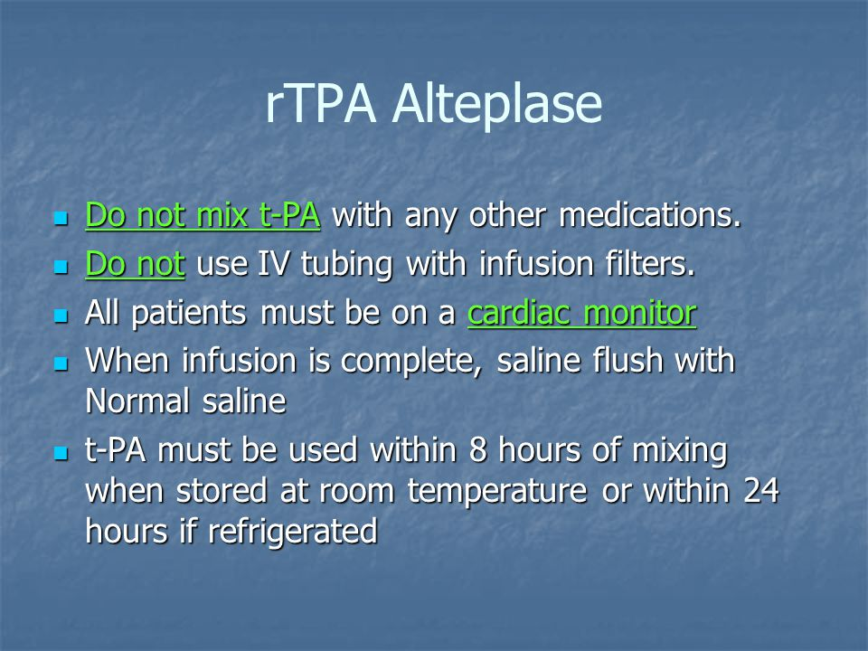 rTPA Alteplase Do not mix t-PA with any other medications.