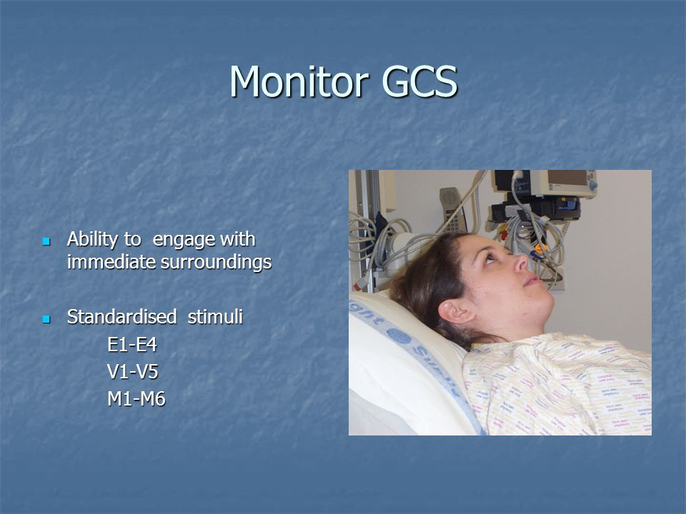 Monitor GCS Ability to engage with immediate surroundings