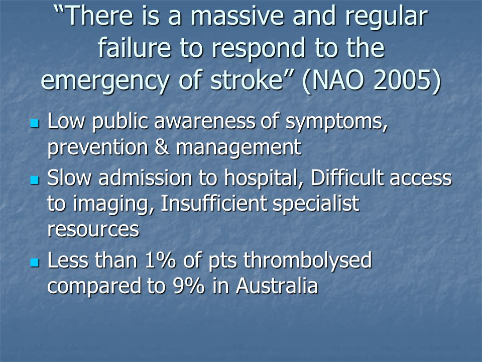 There is a massive and regular failure to respond to the emergency of stroke (NAO 2005)