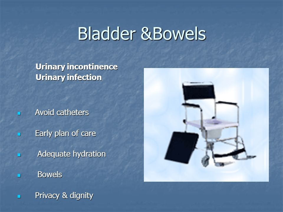 Bladder &Bowels Urinary incontinence Urinary infection Avoid catheters