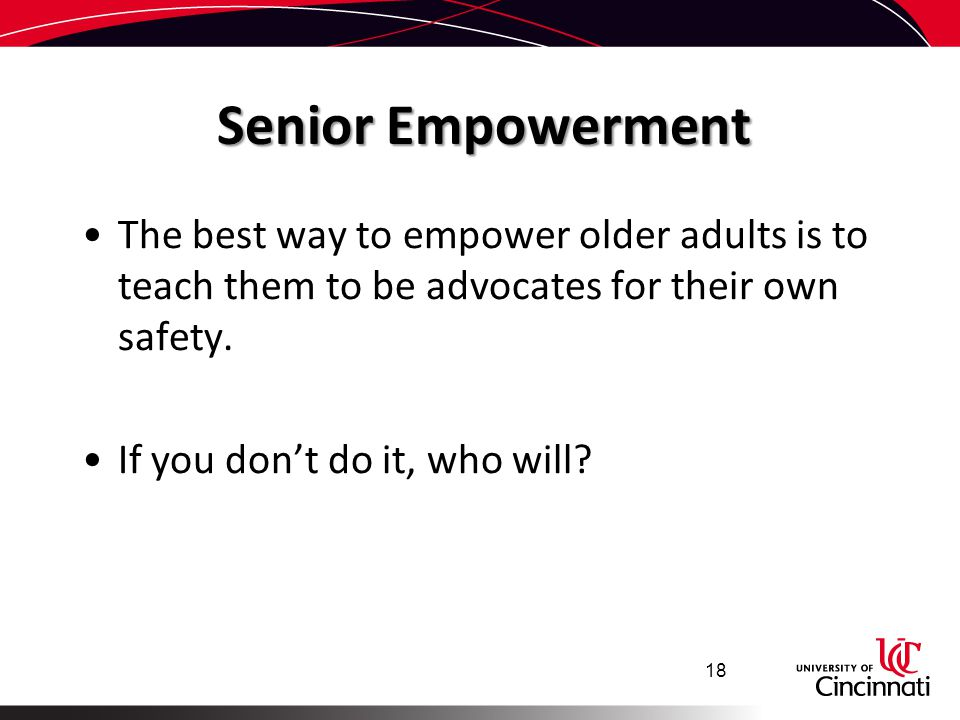Senior Empowerment The best way to empower older adults is to teach them to be advocates for their own safety.