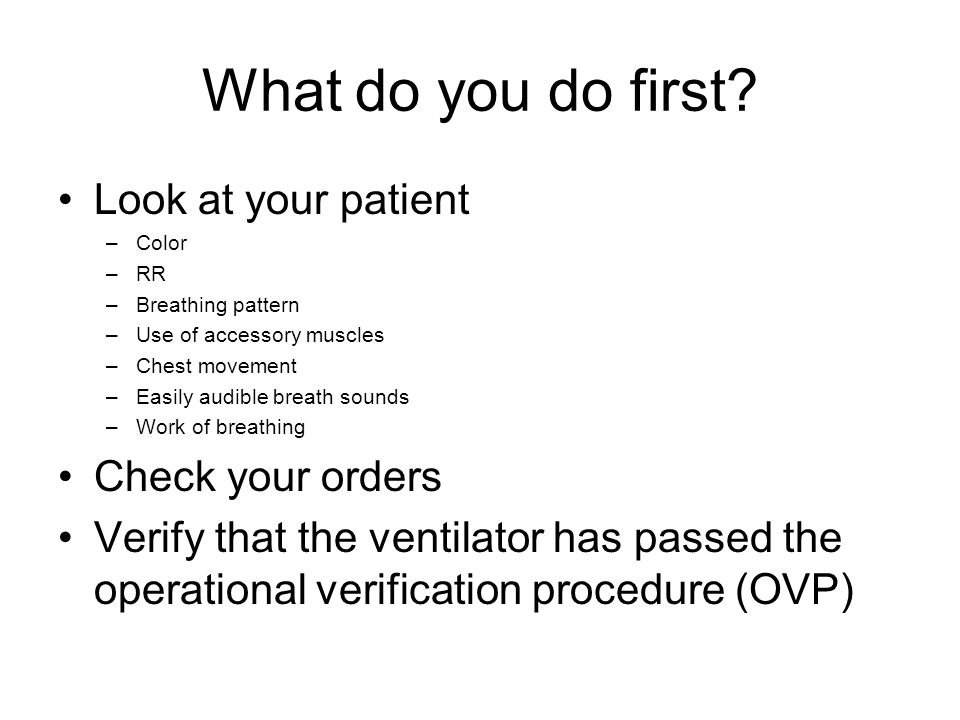 What do you do first Look at your patient Check your orders