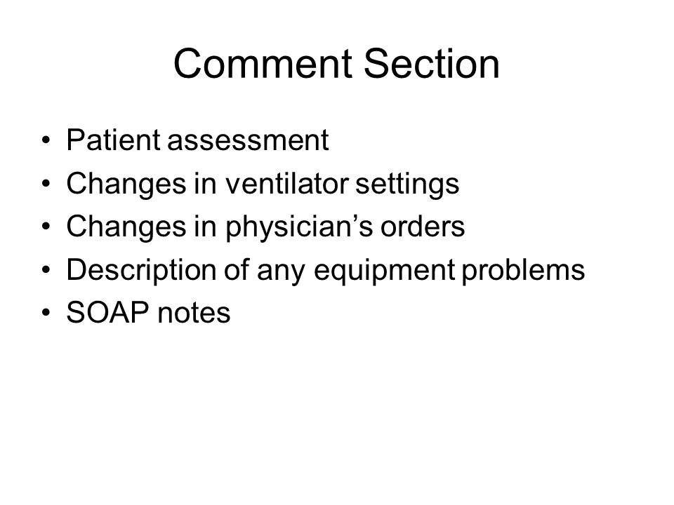 Comment Section Patient assessment Changes in ventilator settings