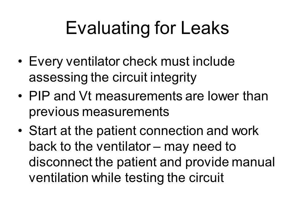 Evaluating for Leaks Every ventilator check must include assessing the circuit integrity.