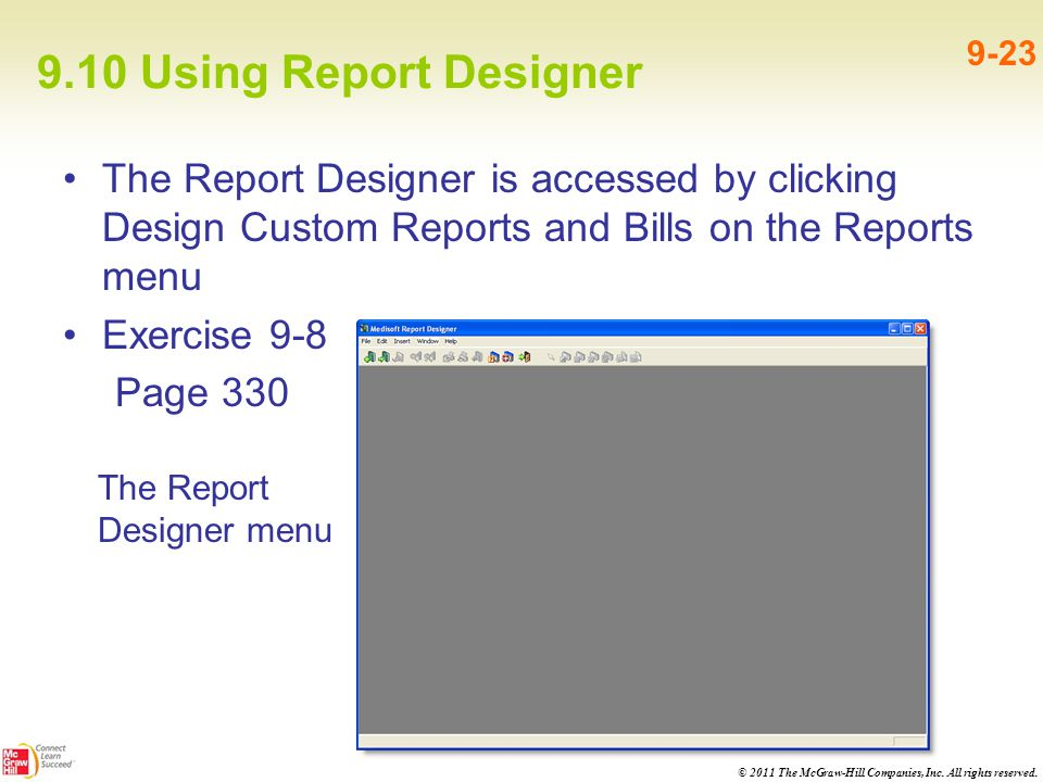 9.10 Using Report Designer 9-23. The Report Designer is accessed by clicking Design Custom Reports and Bills on the Reports menu.