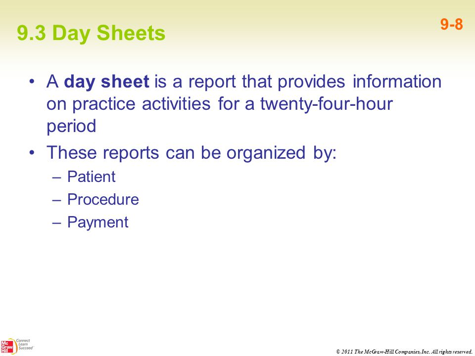 9.3 Day Sheets 9-8. A day sheet is a report that provides information on practice activities for a twenty-four-hour period.