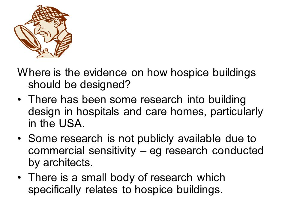 Where is the evidence on how hospice buildings should be designed