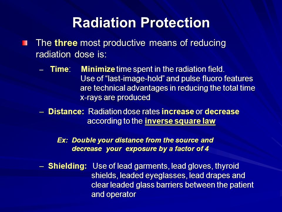 Radiation Protection The three most productive means of reducing radiation dose is:
