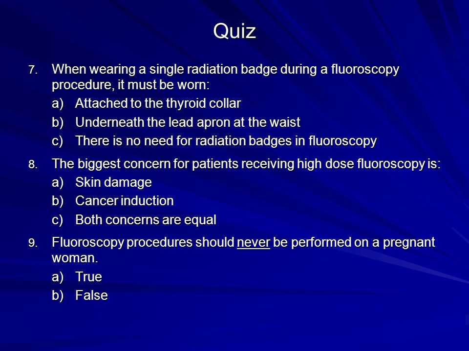 Quiz When wearing a single radiation badge during a fluoroscopy procedure, it must be worn: Attached to the thyroid collar.