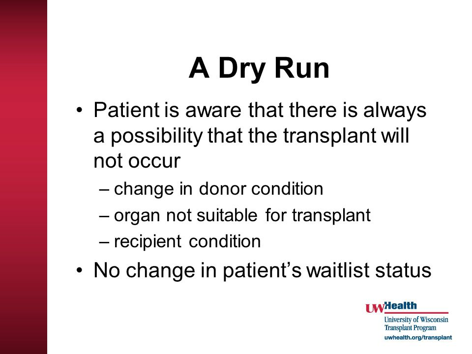 A Dry Run Patient is aware that there is always a possibility that the transplant will not occur. change in donor condition.