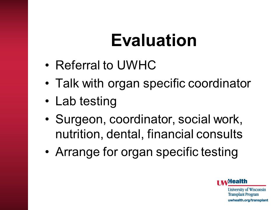 Evaluation Referral to UWHC Talk with organ specific coordinator