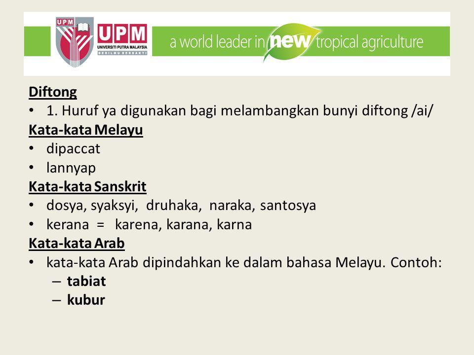 Diftong 1. Huruf ya digunakan bagi melambangkan bunyi diftong /ai/ Kata-kata Melayu. dipaccat. lannyap.