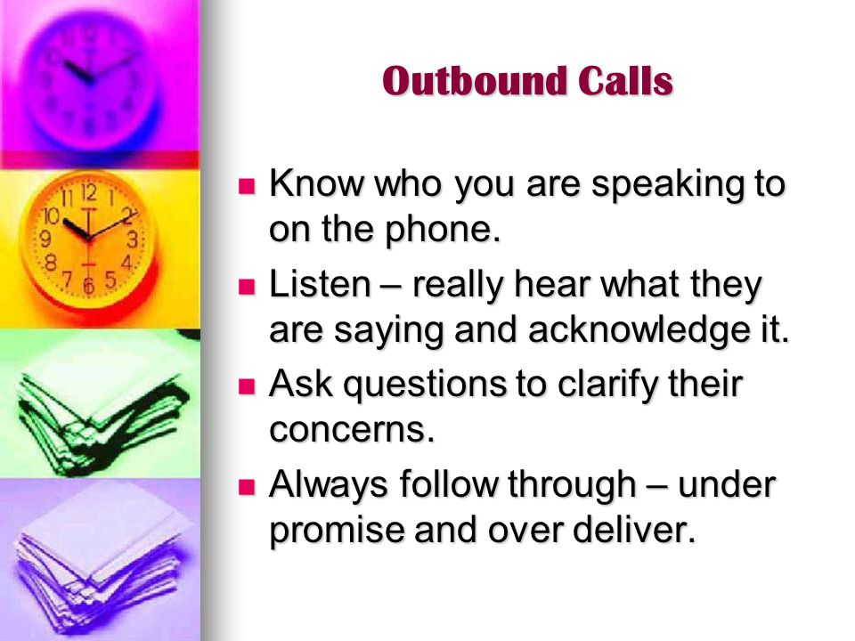 Outbound Calls Know who you are speaking to on the phone.
