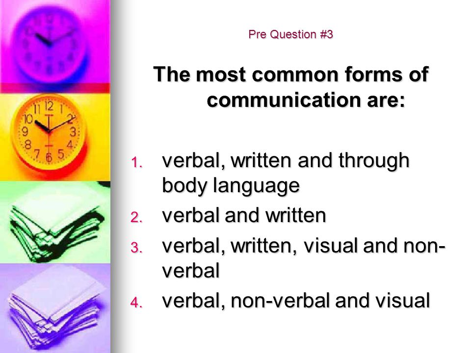 The most common forms of communication are: