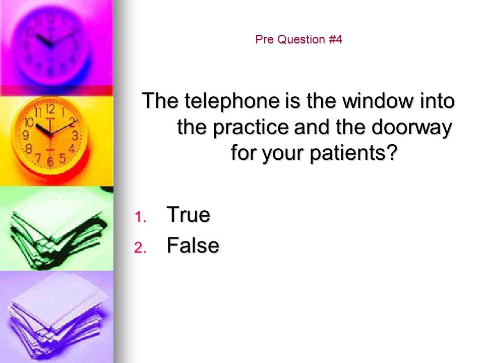 Pre Question #4 The telephone is the window into the practice and the doorway for your patients True.