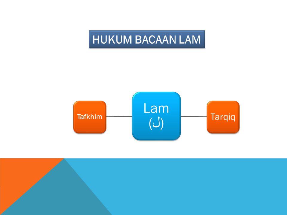 HUKUM BACAAN LAM Lam (ل) Tarqiq Tafkhim