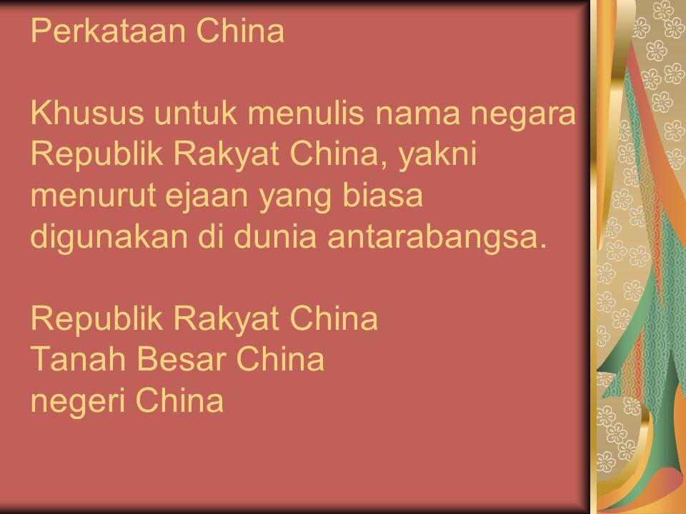 Perkataan China Khusus untuk menulis nama negara Republik Rakyat China, yakni menurut ejaan yang biasa digunakan di dunia antarabangsa.