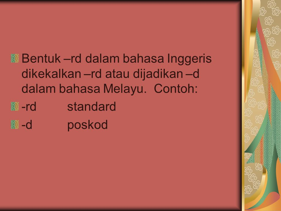Bentuk –rd dalam bahasa Inggeris dikekalkan –rd atau dijadikan –d dalam bahasa Melayu. Contoh: