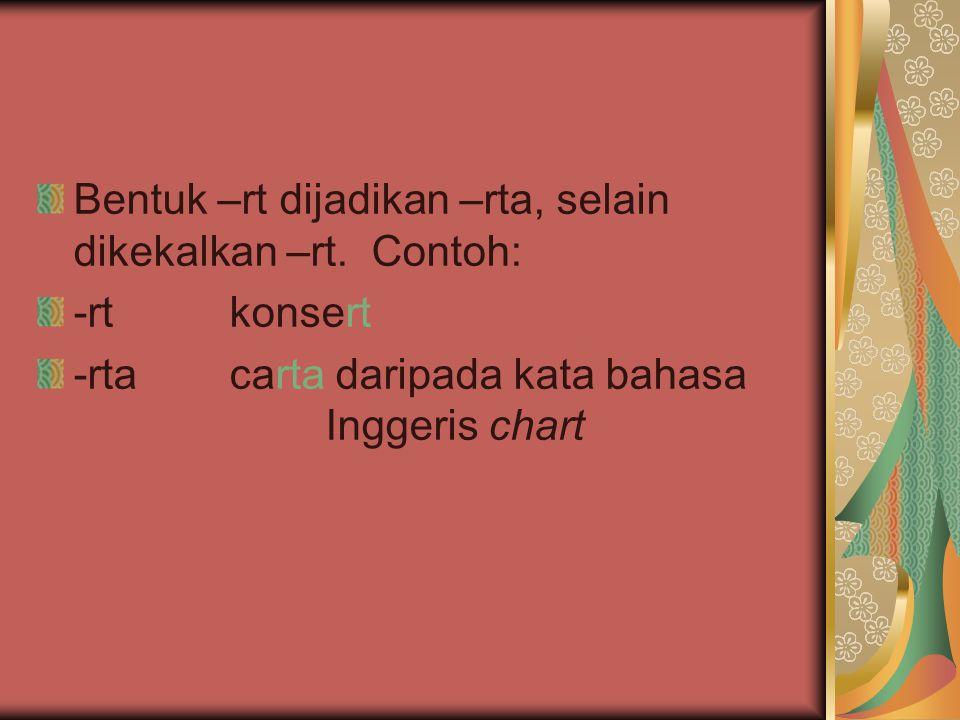 Bentuk –rt dijadikan –rta, selain dikekalkan –rt. Contoh: