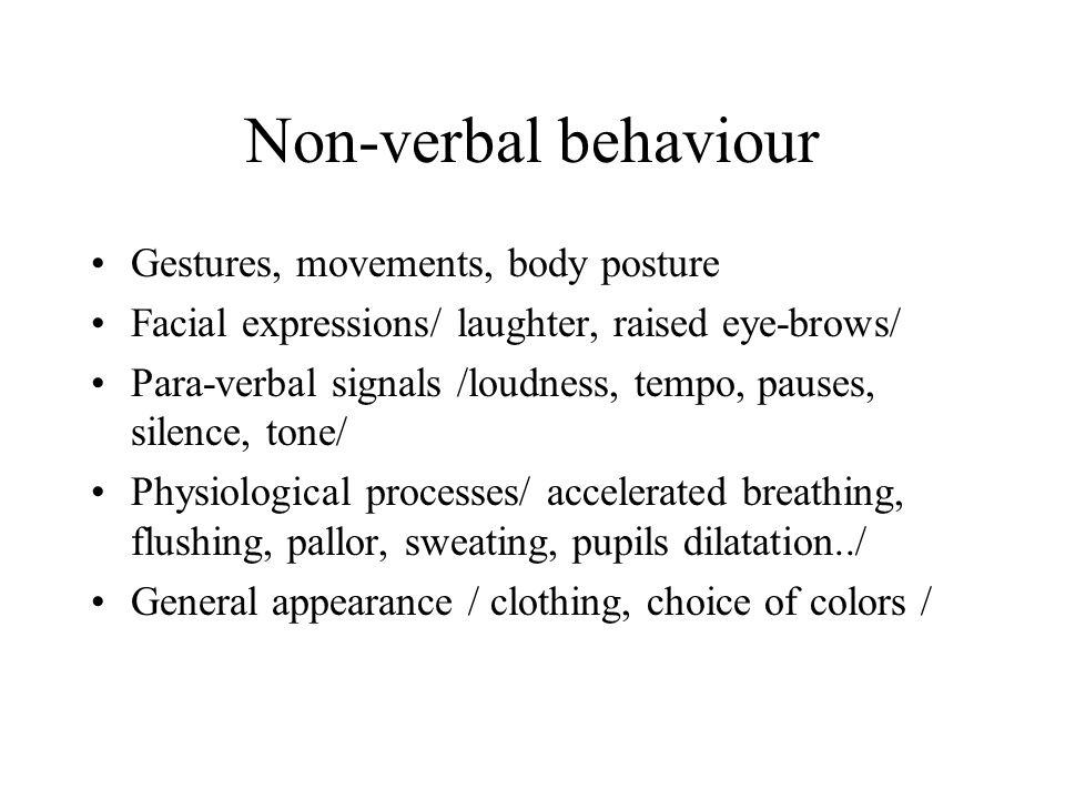 Non-verbal behaviour Gestures, movements, body posture