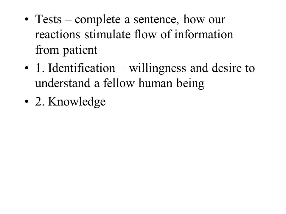 Tests – complete a sentence, how our reactions stimulate flow of information from patient