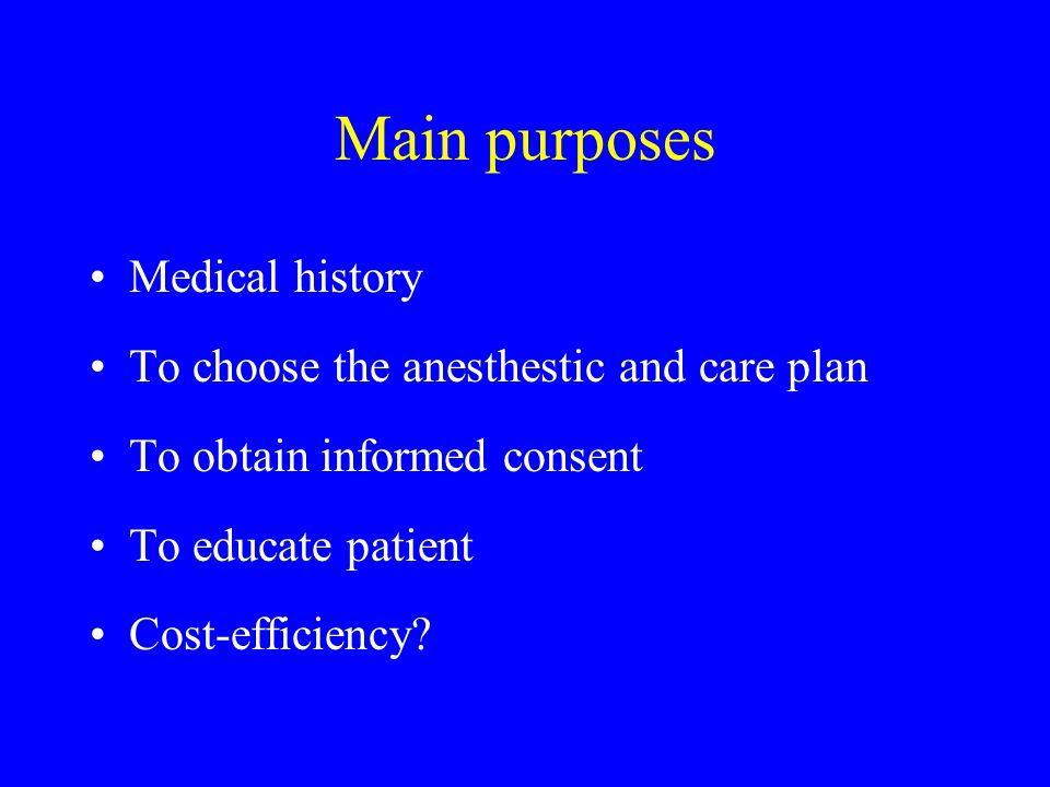 Main purposes Medical history To choose the anesthestic and care plan