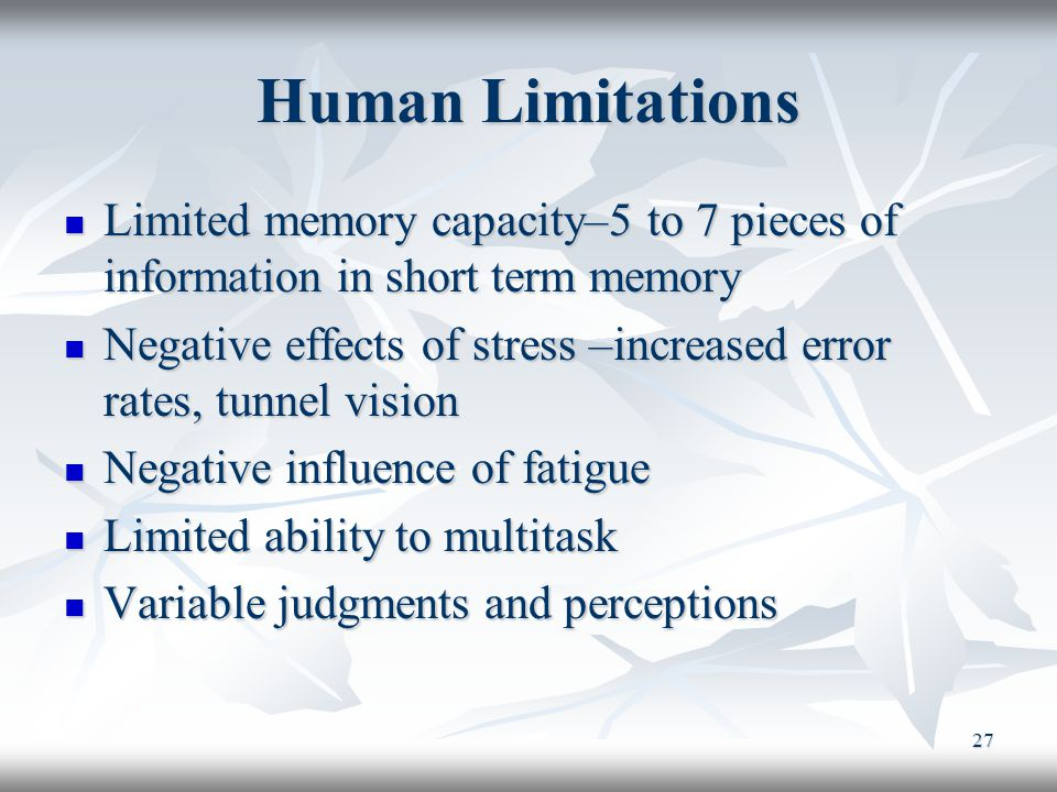 Human Limitations Limited memory capacity–5 to 7 pieces of information in short term memory.