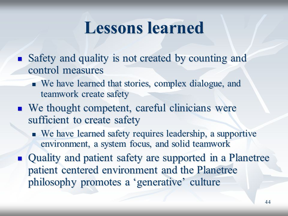 Lessons learned Safety and quality is not created by counting and control measures.