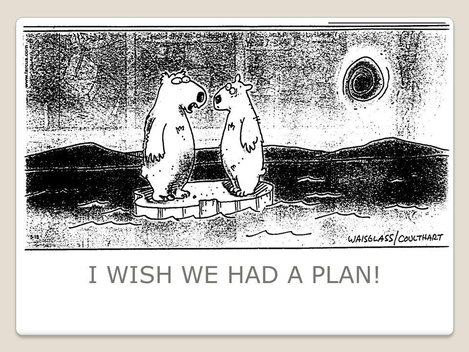 I WISH WE HAD A PLAN!