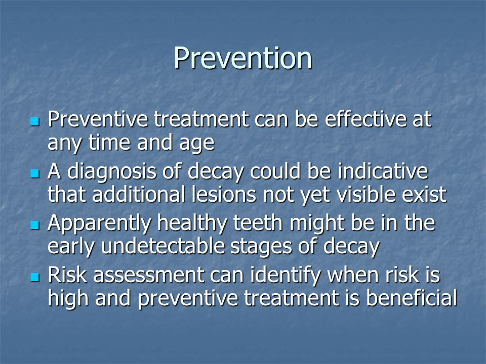 Prevention Preventive treatment can be effective at any time and age