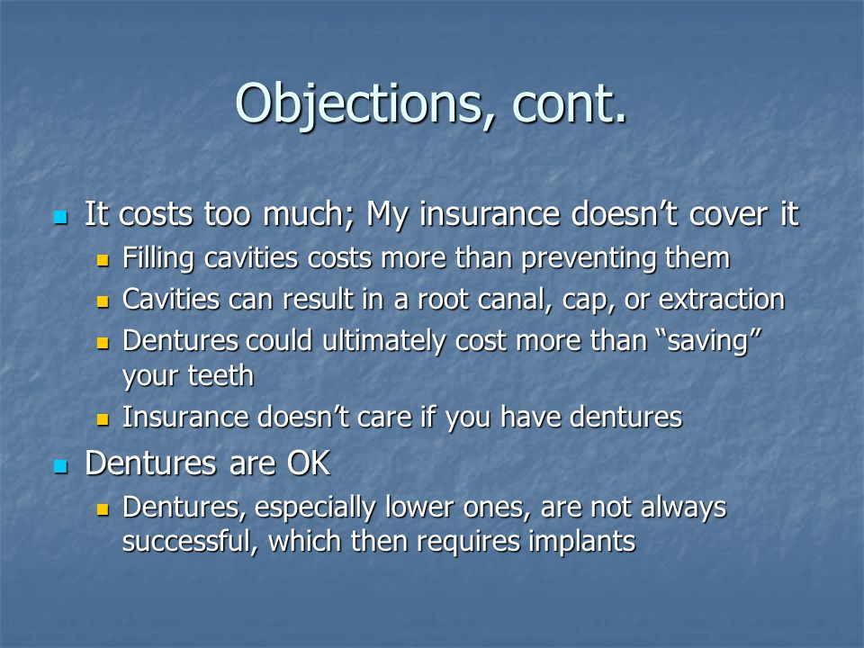 Objections, cont. It costs too much; My insurance doesn't cover it