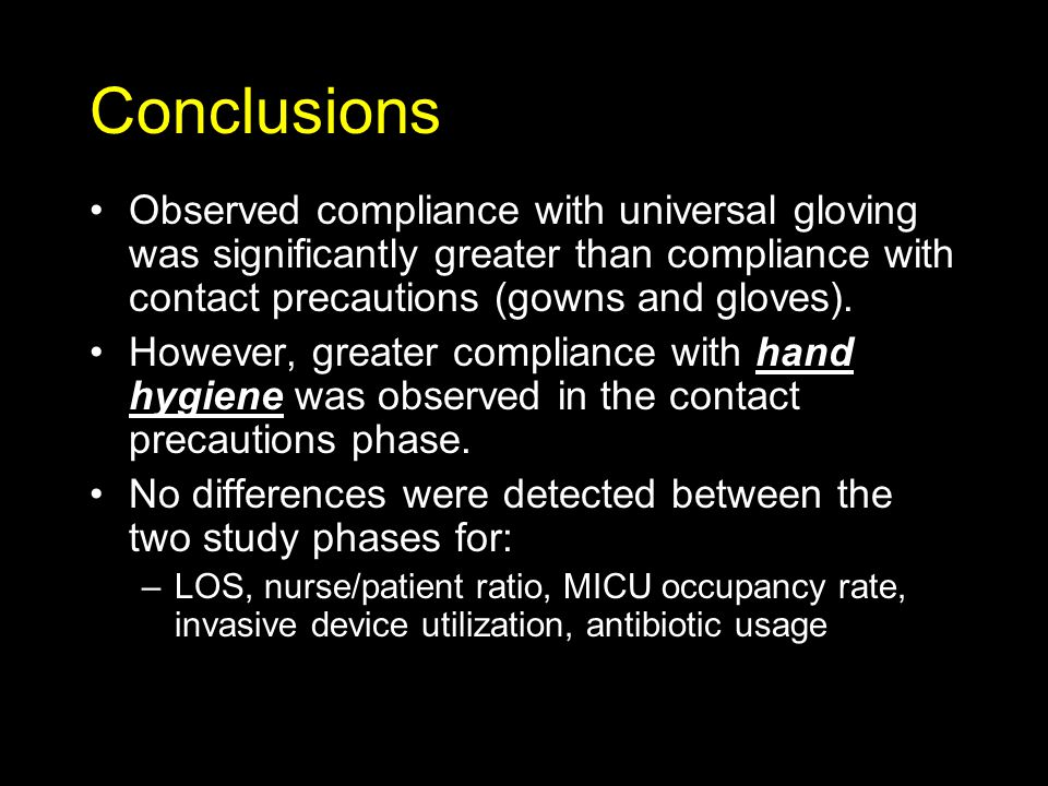 Conclusions Observed compliance with universal gloving was significantly greater than compliance with contact precautions (gowns and gloves).