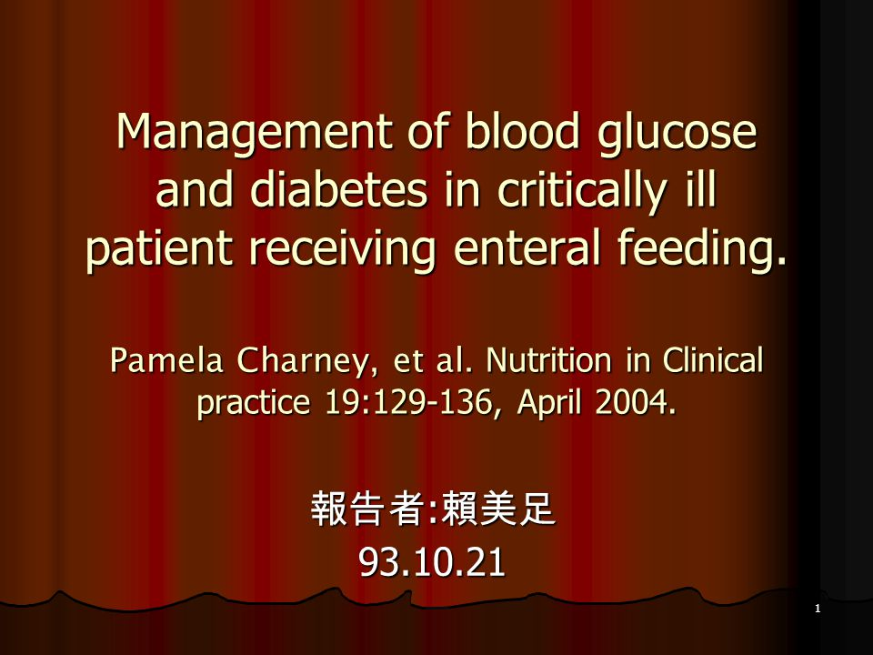 Management of blood glucose and diabetes in critically ill patient receiving enteral feeding. Pamela Charney, et al. Nutrition in Clinical practice 19:129-136, April 2004.