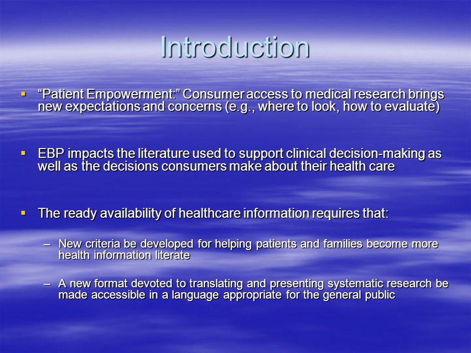 Introduction Patient Empowerment: Consumer access to medical research brings new expectations and concerns (e.g., where to look, how to evaluate)