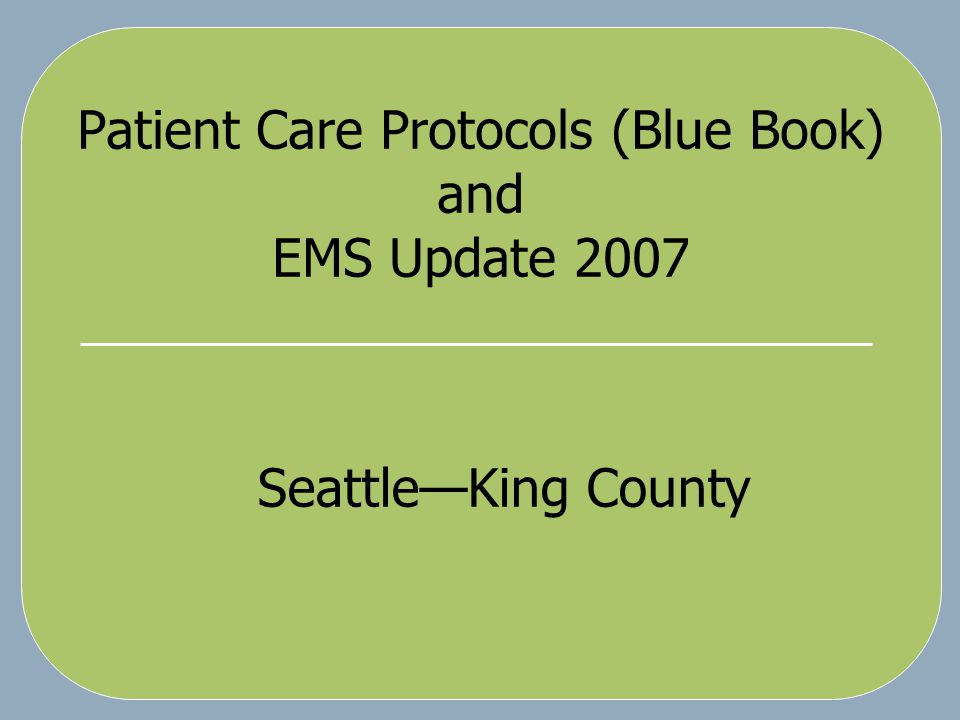 Patient Care Protocols (Blue Book) and EMS Update 2007