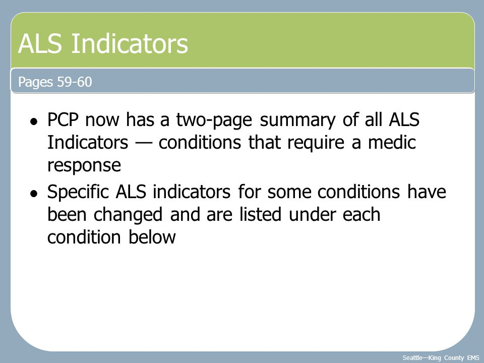 ALS Indicators Pages 59-60. PCP now has a two-page summary of all ALS Indicators — conditions that require a medic response.
