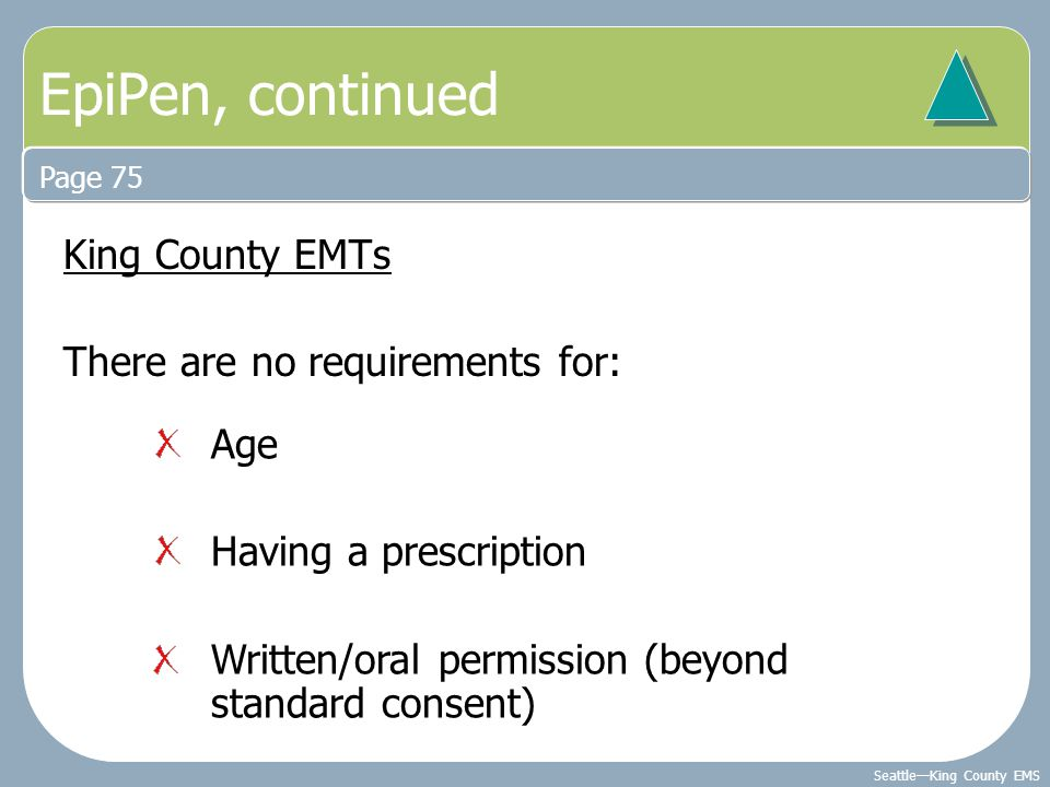 EpiPen, continued King County EMTs There are no requirements for: Age