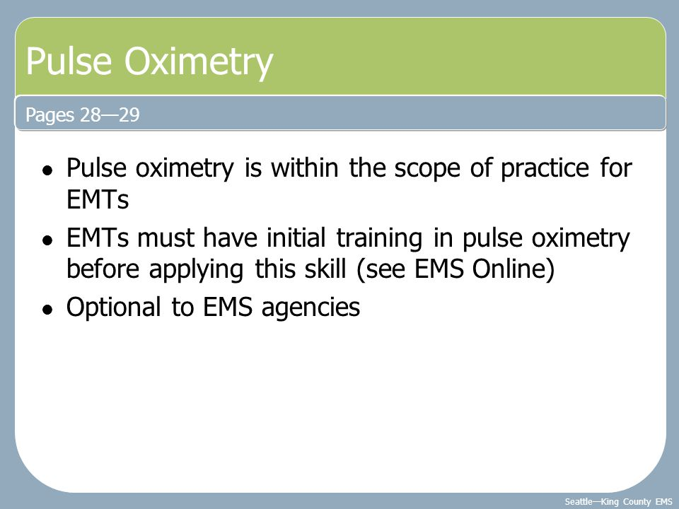 Pulse Oximetry Pulse oximetry is within the scope of practice for EMTs